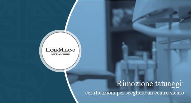 rimozione tatuaggi quali certificazioni devono avere i centri medici per essere sicuri
