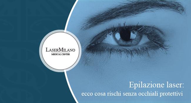 epilazione laser e occhiali protettivi: cosa si rischia se non vengono indossati durante il trattamento?