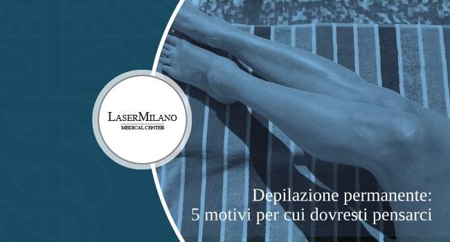 depilazione permanente: 5 motivi per passare alla epilazione laser